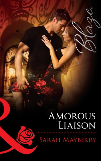 Amorous Liaisons (Mills & Boon Blaze) ebook by Sarah Mayberry