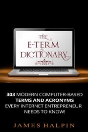 The E-Term Dictionary ebook by James Halpin