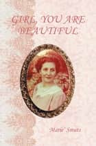 Girl, You Are Beautiful ebook by Marie' Smuts