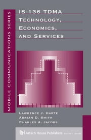 IS-136 TDMA Technology, Economics and Services ebook by Harte, Lawrence J.
