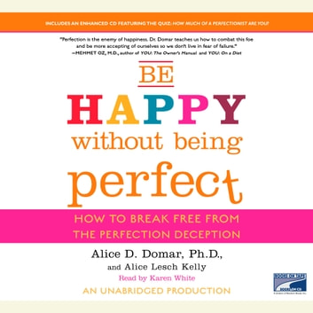 Be Happy Without Being Perfect - How to Break Free from the Perfection Deception audiobook by Alice D. Domar, Ph.D.,Alice Lesch Kelly