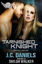 Tarnished Knight ebook by Shiloh Walker, J.C. Daniels