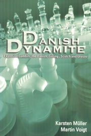 Danish Dynamite - Explosive Gambits: the Danish, Göring, Scotch and Urusov ebook by Karsten Müller,Martin Voigt