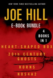 The Joe Hill - Heart-Shaped Box, 20th Century Ghosts, Horns, and NOS4A2 ebook by Joe Hill