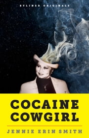 Cocaine Cowgirl: The Outrageous Exploits and Mysterious Death of Griselda... ebook by Jennie Erin Smith