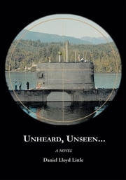 Unheard, Unseen... - A Novel ebook by Daniel Lloyd Little