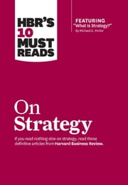"HBR's 10 Must Reads on Strategy (including featured article ""What Is Strategy?"" by Michael E. Porter) ebook by Harvard Business Review"