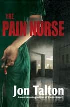 The Pain Nurse - A Cincinnati Casebook ebook by Jon Talton