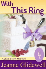 With This Ring (A Lexie Starr Mystery, Book 4) ebook by Jeanne Glidewell, Alice Duncan