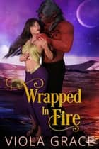 Wrapped in Fire ebook by Viola Grace