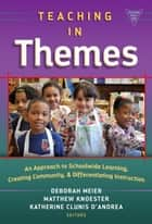 Teaching in Themes ebook by Deborah Meier,Matthew Knoester,Katherine Clunis D'Andrea