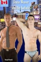Justin Weaver and the Sadistic Audition ebook by Keegan Kennedy