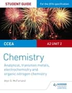 CCEA A2 Unit 2 Chemistry Student Guide: Analytical, Transition Metals, Electrochemistry and Organic Nitrogen Chemistry ebook by Alyn G. McFarland