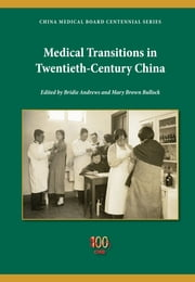 Medical Transitions in Twentieth-Century China ebook by Mary Brown Bullock, Bridie Andrews, Yi-Li Wu,...
