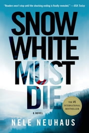Snow White Must Die - A Novel ebook by Nele Neuhaus, Steven T. Murray