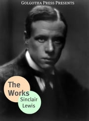 The Works Of Sinclair Lewis ebook by Sinclair Lewis