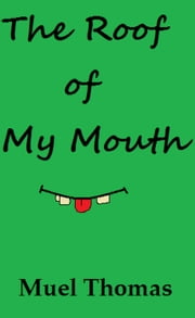 The Roof of My Mouth ebook by Muel Thomas