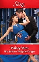 The Italian's Pregnant Virgin ebook by Maisey Yates