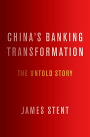 China's Banking Transformation - The Untold Story ebook by James Stent
