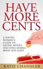 Have More Cents ebook by Katie Chandler