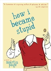 How I Became Stupid ebook by Martin Page