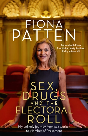 Sex, Drugs and the Electoral Roll - My unlikely journey from sex worker to Member of Parliament ebook by Fiona Patten