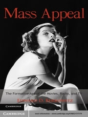 Mass Appeal - The Formative Age of the Movies, Radio, and TV ebook by Edward D. Berkowitz