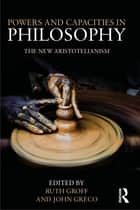 Powers and Capacities in Philosophy ebook by John Greco,Ruth Groff