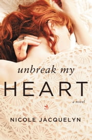 Unbreak My Heart ebook by Nicole Jacquelyn