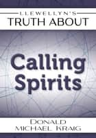 Llewellyn's Truth About Calling Spirits eBook by Donald Michael Kraig