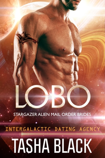 Lobo: Stargazer Alien Mail Order Brides #7 (Intergalactic Dating Agency) ebook by Tasha Black