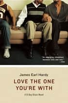 Love the One You're With - A B-Boy Blues Novel ebook by James Earl Hardy