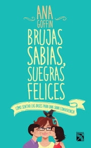 Brujas sabias, suegras felices ebook by Ana Goffin