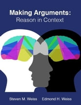 Making Arguments: Reason in Context ebook by Edmond H. Weiss,Steven M. Weiss