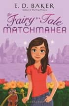 The Fairy-Tale Matchmaker ebook by E. D. Baker