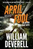 April Fool - An Arthur Beauchamp Novel eBook by William Deverell