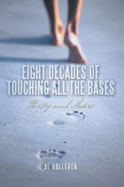 EIGHT DECADES OF TOUCHING ALL THE BASES - POETRY AND MUSES ebook by AL HALLGREN