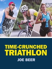 Time-Crunched Triathlon ebook by Joe Beer