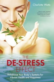The De-Stress Effect - Rebalance Your Body's Systems for Vibrant Health and Happiness ebook by Charlotte Watts