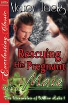 Rescuing His Pregnant Mate ebook by Marcy Jacks