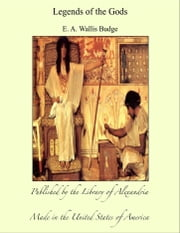 Legends of the Gods: The Egyptian Texts ebook by Sir Ernest Alfred Thompson Wallis Budge