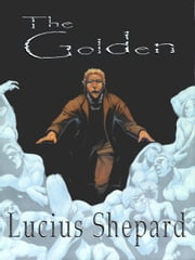 The Golden ebook by Lucius Shepard