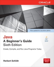 Java: A Beginner's Guide, Sixth Edition ebook by Herbert Schildt