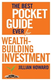 The Best Pocket Guide Ever for Wealth-building Investment ebook by Jillian Howard