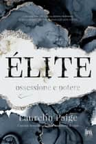 Èlite. Ossessione e potere eBook by Laurelin Paige, Alice Crocella, Angela D'Angelo