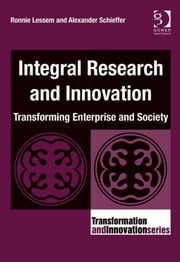 Integral Research and Innovation - Transforming Enterprise and Society ebook by Dr Alexander Schieffer,Professor Ronnie Lessem