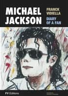 Michael Jackson, The Diary of a Fan ebook by Onésimo Colavidas,Franck Vidiella