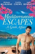 Mediterranean Escapes - A Greek Affair - 3 Book Box Set ebook by Melanie Milburne, Caitlin Crews, Jules Bennett