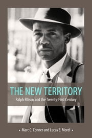 The New Territory - Ralph Ellison and the Twenty-First Century ebook by Marc C. Conner,Lucas E. Morel