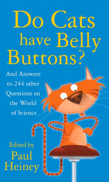 Do Cats Have Belly Buttons? - And Answers to 244 Other Questions on the World of Science ebook by Paul Heiney
